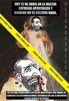 COMO CATOLICO VERDADERO, NO CELEBRO NADA EL 27 DE ABRIL PORQUE EL 26 A MEDIA NOCHE, SATANAS CELEBRA EL AÑO NUEVO INFERNAL.  -SAGRADO CORAZON DE JESUS  -!EN VOZ CONFIO¡  [No permitas que te pongan la falsa devocion de la divina misericordia por delante de esta (Sagrado Corazon de Jesus), que es la verdadera.]