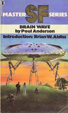 Publication: Brain Wave Authors: Poul Anderson Year: 1977-08-00 ISBN: 0-450-03004-0 [978-0-450-03004-8] Publisher: New English Library Pub. Series: NEL SF Master Series Cover: Tim White