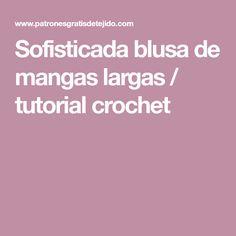 Sofisticada blusa de mangas largas / tutorial crochet
