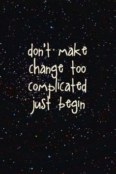 Only when we begin to do something we will be able to change.
