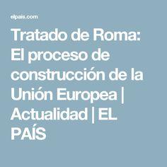 Tratado de Roma:  El proceso de construcción de la Unión Europea | Actualidad | EL PAÍS