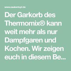 Der Garkorb des Thermomix® kann weit mehr als nur Dampfgaren und Kochen. Wir zeigen euch in diesem Beitrag, wie ihr ihn optimal nutzt