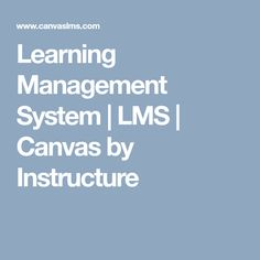 Learning Management System   LMS   Canvas by Instructure