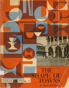 Looking and Seeing, No. 4, paperback cover design for The Shape of Towns by Kurt Rowlands, Van Nostrand Reinhold Co (1966)