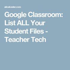 Google Classroom: List ALL Your Student Files - Teacher Tech