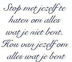Stop met jezelf te haten om alles wat je niet bent. Hou van jezelf om alles wat je bent ♥ The Words, Learn Dutch, Dutch Quotes, Quotes White, Love Yourself First, Text Quotes, What Is Love, Positive Thoughts, Texts