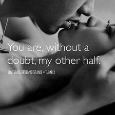 You are, without a doubt, my other half love love quotes love quotes and sayings love image quotes The Words, I Love Him, Love Her, Mahal Kita, My Other Half, Expressions, My Soulmate, Thats The Way, Relationships Love