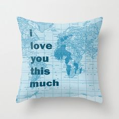 Cool Treasury...World Map with phrase I Love You This Much in block letters via Etsy