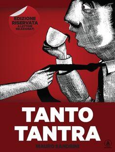 Tanto Tantra l'esordio narrativo di Mauro Sandrini. Libro di cui ho curato l'editing e che ho amato dalle prime righe. Da non perdere.