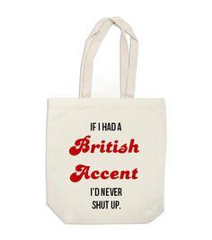 canvas tote bag - If I Had a British Accent I'd Never Shut Up - book bag