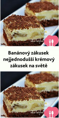 Banánový zákusek  nejjednodušší krémový zákusek na svete Sweet Desserts, Sweet Recipes, Cake Recipes, Creme Dessert, Tiramisu, Cheesecake, Deserts, Remedies, Food And Drink