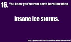 You know you're from North Carolina when:  Insane ice storms.