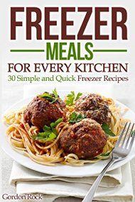 Freezer Meals For Every Kitchen: 30 Simple And Quick Freezer Recipes by Gordon Rock ebook deal