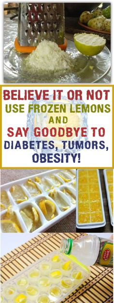 BELIEVE IT OR NOT USE FROZEN LEMONS AND SAY GOODBYE TO DIABETES TUMORS OBESITY!