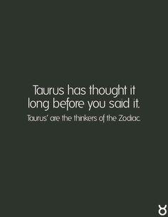 Taurus has thought it long before you said it. Taurus are the thinkers of the zodiac Taurus Quotes, Zodiac Signs Taurus, Zodiac Facts, Zodiac Funny, Zodiac Mind, Taurus Woman, Taurus And Gemini, Taurus Art, Aquarius