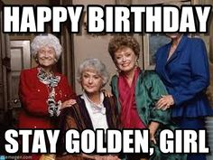 Ideas Funny Happy Birthday Quotes For Sister Humor Greeting Card For 2019 Birthday Girl Meme, Funny Happy Birthday Wishes, Birthday Quotes For Him, Birthday Greetings, Humor Birthday, Birthday Nails, Golden Girls Birthday Meme, Golden Girls Meme, Birthday Messages