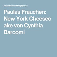Paulas Frauchen: New York Cheesecake von Cynthia Barcomi