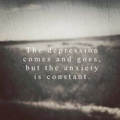 The Depression Comes And Goes But The Anxiety Is Constant