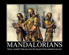 Mandalorians   I love love love 'em and I don't know why.  (They look cool)
