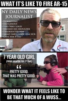 I'm with the girl on this one AR-15s are great, and this guy is such a pussy...it's beyond belief!
