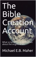 The Bible Creation Account, an ebook by Michael Maher at Smashwords