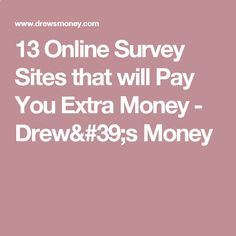 13 Online Survey Sites that will Pay You Extra Money - Drew#39;s Money