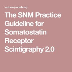 The SNM Practice Guideline for Somatostatin Receptor Scintigraphy 2.0
