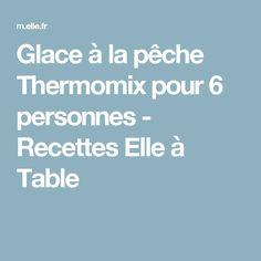 Glace à la pêche Thermomix pour 6 personnes - Recettes Elle à Table