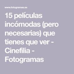 15 películas incómodas (pero necesarias) que tienes que ver - Cinefilia - Fotogramas