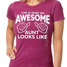 i need this shirt.. ;)    This is what an Awesome Aunt Looks like tshirt by signaturetshirts, $13.95