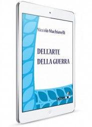 Niccolò Machiavelli, Dell'arte della guerra - Collana Digital Classics - http://www.ledizioni.it/categoria-prodotto/scienze-umane-2/digital-classics/