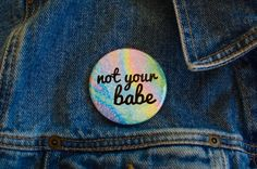 Not Your Babe 2.25 Feminist Pin Button / Compact by shopspacetrash Neo Grunge, Grunge Style, Soft Grunge, Tokyo Street Fashion, 90s Fashion, Le Happy, Doc Martens, Grunge Outfits, Holographic Fashion