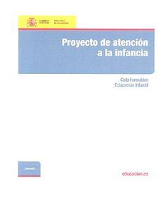 Portada de Proyecto de atención a la infancia. Ciclo formativo: Educación Infantil de Serrano Romero, Amelia / Santos Rodríguez, Margarita