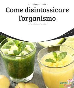 Come disintossicare l'organismo   Undici consigli #alimentari per #disintossicare #l'organismo  #Buoneabitudini