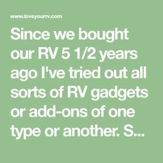 Since we bought our RV 5 1/2 years ago I've tried out all sorts of RV gadgets or add-ons of one type or another. Some have proven to be extremely useful...
