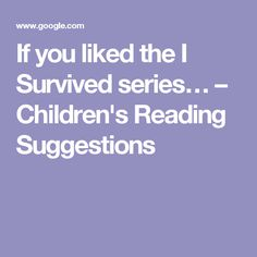 If you liked the I Survived series… – Children's Reading Suggestions