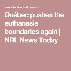 Québec pushes the euthanasia boundaries again | NRL News Today