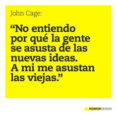 """""""No entiendo por qué la gente se asusta de las nuevas ideas. A mi me asustan las viejas."""" - John Cage #cita #quote #ideas #creatividad #creativity #design #yellow"""