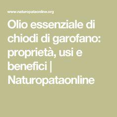 Olio essenziale di chiodi di garofano: proprietà, usi e benefici | Naturopataonline