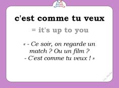 C'est comme tu veux = It's up to you Learn French Fast, Learn To Speak French, Learn English, French Verbs, French Phrases, French Quotes, French Sentences, French Grammar, French Language Lessons