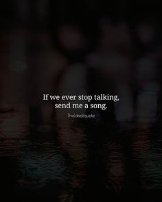If we ever stop talking send me a song. . . #thelatestquote #quotes