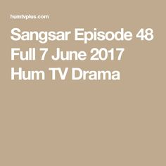 Sangsar Episode 48 Full 7 June 2017 Hum TV Drama