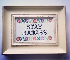 Stay badass. Finished and framed cross stitch. by Haft4Life on Etsy https://www.etsy.com/listing/486157246/stay-badass-finished-and-framed-cross
