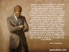 """I believe in an America where the separation of church and state is absolute."" John F Kennedy Quotes"