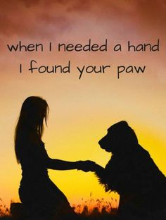 When I needed a hand... I found your paw. More