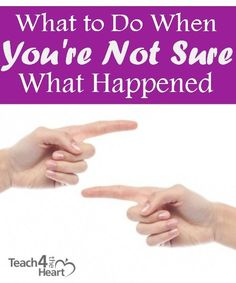What to Do When You're Not Sure What Happened Helpful tips on different ways you can handle situations where things are unclear.