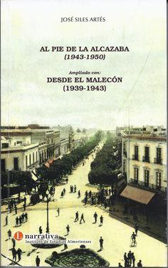 José Siles Artés. Al pie de la Alcazaba (1943-1950) : ampliado con : desde el Malecón (1939-1943). Almería : Instituto de Estudios Almerienses, 2014. 290 p. #CRAIBibrepublica #novetatsCRAIBibrepublica #novetatsBibrep_abril15 #CRAIUB