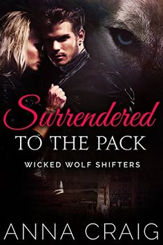 Surrendered to the Pack: Wicked Wolf Shifters 1 by Anna Craig http://www.amazon.com/dp/B00XVI8RCQ/ref=cm_sw_r_pi_dp_3Ik-vb18BC89P