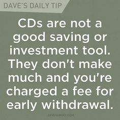 """""""CDs are not good saving or investment tool. They don't make much and you're charged a fee for early withdrawal. Financial Guru, Financial Quotes, Financial Peace, Financial Literacy, Dave Ramsey Quotes, Life Coach Quotes, Life Quotes, Money Saving Tips, Money Tips"""