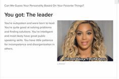 I'm the boss, see what type of person you are at: http://www.buzzfeed.com/apentak720/can-we-tell-your-personality-based-on-your-favorit-1b817#.kx2J8OzLl